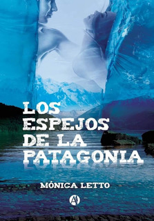 Libro Los Espejos De La Patagonia Monica Letto