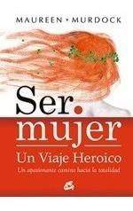 Imagen 1 de 2 de Libro - Ser Mujer: Un Viaje Heroico - Murdock, Maurren
