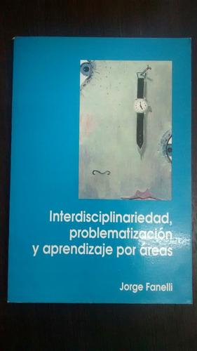Interdiciplinariedad, Problematizacion... J. Fanelli