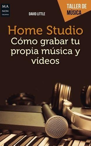 Imagen 1 de 2 de Libro - Home Studio.o Grabar Tu Propia Musica Y Videos -
