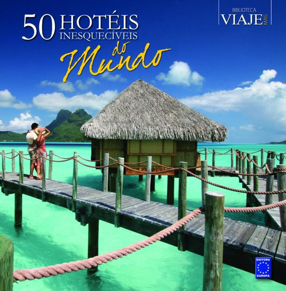 50 Hoteis Inesqueciveis Do Mundo