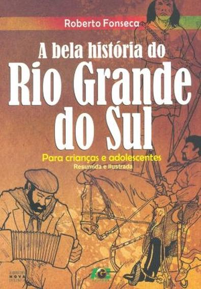 A Bela História Do Rio Grande Do Sul-para Crianças E Adole