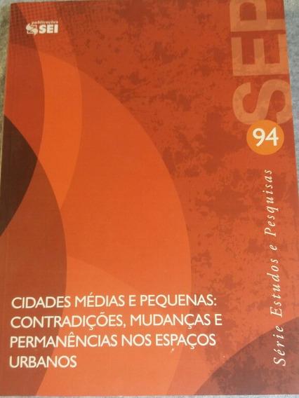 Livro Cidades Médias E Pequenas: Contradições, Mudanças...