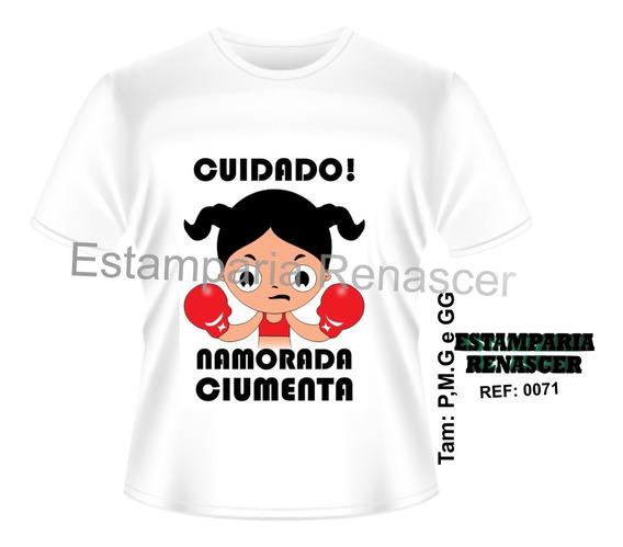 Camiseta Cuidado! Namorada Ciumenta Presente Dia Dos Namorad