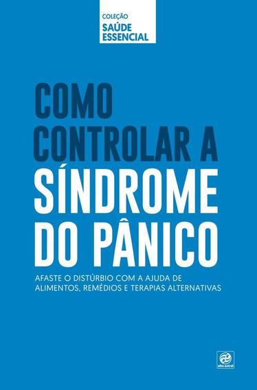 Como Controlar A Síndrome Do Pânico - Col. Saúde Essencia