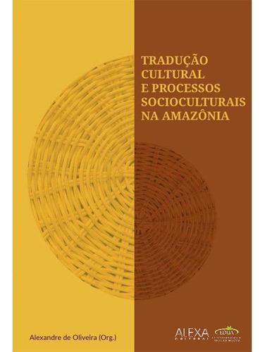 Imagem 1 de 1 de Tradução Cultural E Processos Socioculturais Na Amazônia