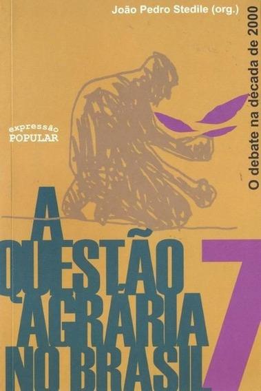A Questão Agrária No Brasil V.7o Debate Na Década De 2000