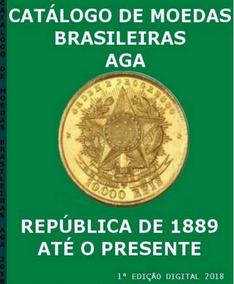 Catálogo De Moedas Brasileiras Aga - 1889 Até 2018