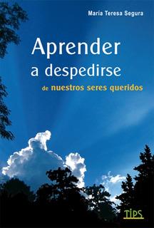 Libro. Aprender A Despedirse. María Teresa Segura.