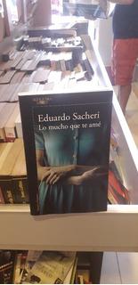 Lo Mucho Que Te Amé - Eduardo Sacheri - Ed. Alfaguara