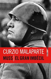 Muss El Gran Imbécil, Curzio Malaparte, Ed. Sexto Piso
