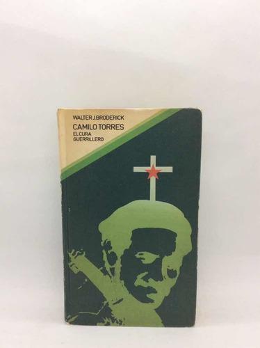 Camilo Torres El Cura Guerrillero - Walter J. Broderick