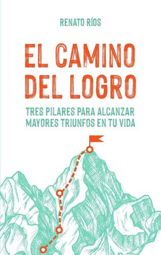 Imagen 1 de 3 de Libro El Camino Del Logro De Renato Ríos
