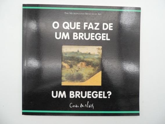 O Que Faz De Um Bruegel Um Bruegel ? 2004 Cosac & Naify