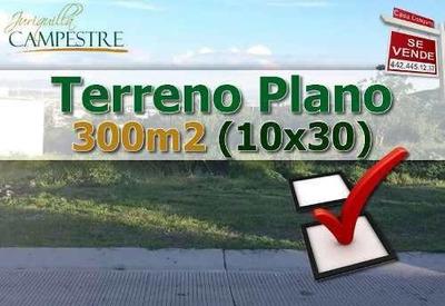 Terreno Plano De 300m2 En Juriquilla Campestre, (10m X 30m) Ganelo!