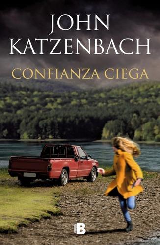 Confianza Ciega. John Katzenbach. Ediciones B