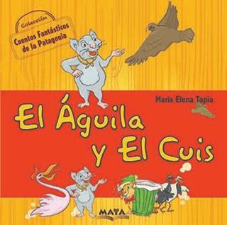 Cuentos Fantásticos De La Patagonia, El Aguila Y El Cuis