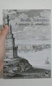 A Imitação Do Amanhecer - Bruno Tolentino