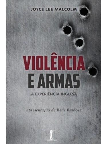 Violência E Armas ( Joyce Lee Malcom )