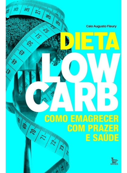 Dieta Low-carb - Como Emagrecer Com Prazer E Saúde