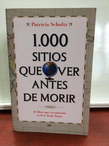 Imagen 1 de 3 de 1.000 Sitios Que Ver Antes De Morir - Patricia Schultz