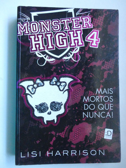 Monster High 4 Mais Mortos Do Que Nunca Lisi Harrison