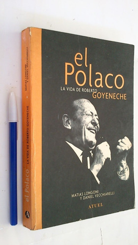 El Polaco Vida De Roberto Goyeneche - Longoni / Vecchiarelli