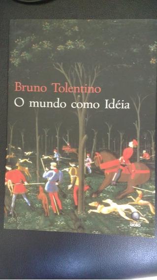 O Mundo Como Idéia - Bruno Tolentino