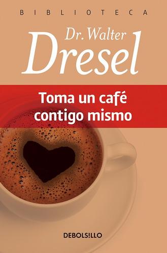 Libro: Toma Un Café Contigo Mismo ( Dr  Walter Dresel )
