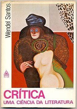 Crítica : Uma Ciência Da Literatura - Wendel Santos