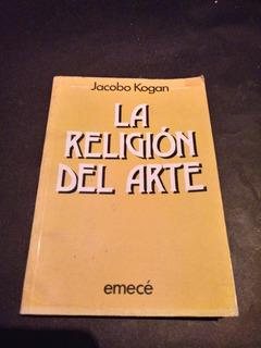 La Religión Del Arte - Jacobo Kogan