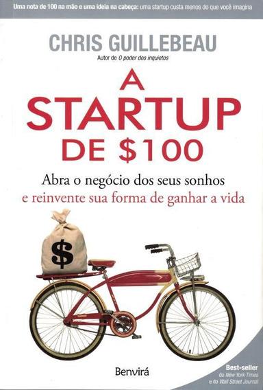 Startup De $100, A - Abra O Negocio Dos Seus Sonhos E Rein