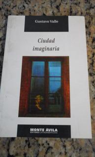 Ciudad Imaginaria De Gustavo Valle
