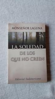 La Soledad De Los Que No Creen Monseñor Laguna Sudamericana