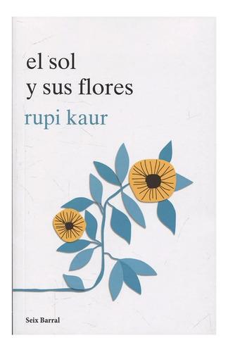 El Sol Y Sus Flores Editorial: Seix Barral Rupi Kaur
