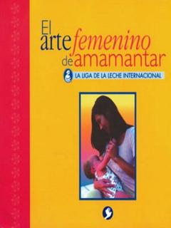 El Arte Femenino De Amamantar, Carol I. Lathroo, Pax Nuevo