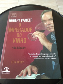 Robert Parker O Imperador Dp Vinho - Elin Mccoy