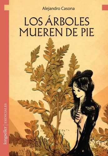 Los Arboles Mueren De Pie - Esenciales - Longseller