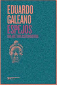 Espejos Una Historia Casi Universal - Eduardo Galeano