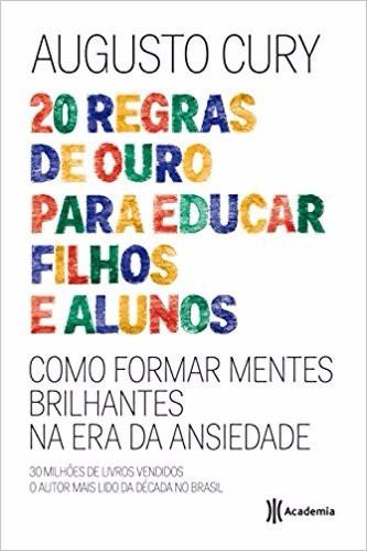 20 Regras De Ouro Para Educar Filhos Alunos Augusto Cury