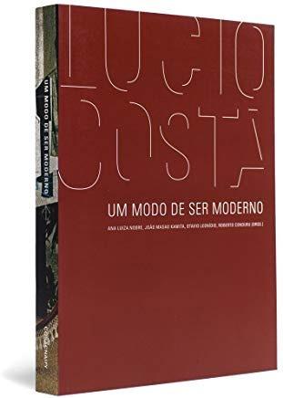 Lúcio Costa: Um Modo De Ser Moderno.