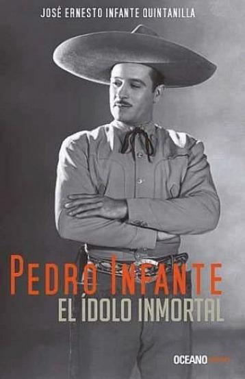 Pedro Infante El Ídolo Inmortal - José Ernesto Infante