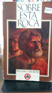 Sobre Esta Roca / Walter F. Murphy