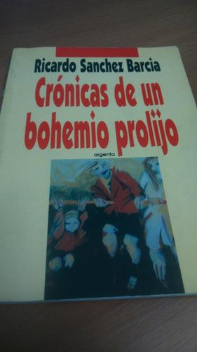 Crónicas De Un Bohemio Prolijo - Ricardo Sánchez Barcia