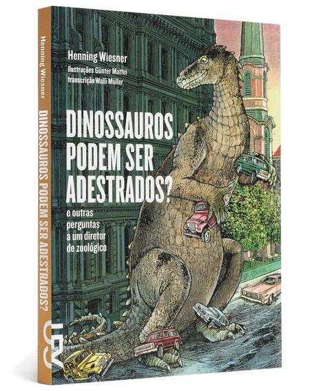 Dinossauros Podem Ser Adestrados ? Ed. Cosac Infantil Bichos