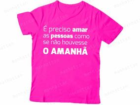Camiseta Rosa É Preciso Amar As Pessoas Como Se Não 414