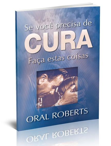 Se Você Precisa De Cura Faça Estas Coisas Oral Roberts