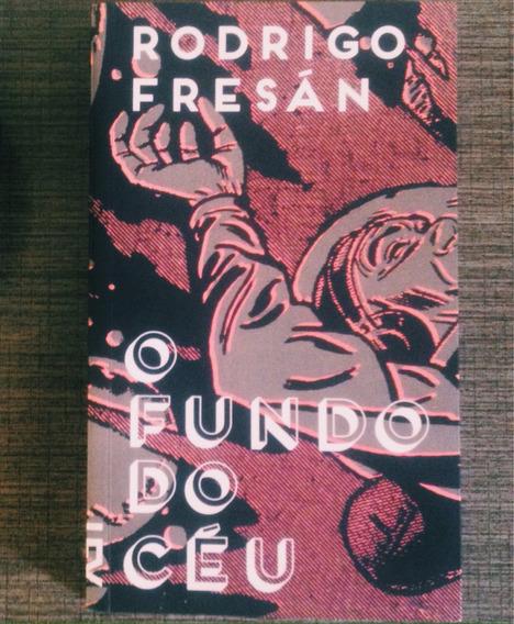 Livro O Fundo Do Céu - Rodrigo Fresan - Cosac