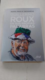 Guillermo Roux En Sus Propias Palabras María Paula Zacharias