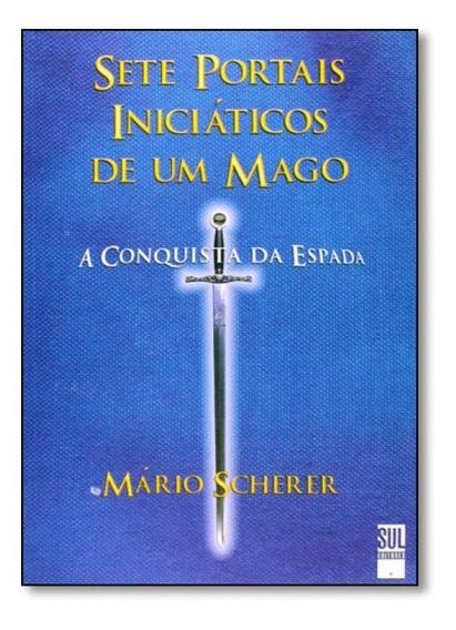 Sete Portais Iniciáticos De Um Mago: A Conquista Da Espada